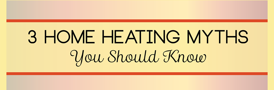 Home Heating Myths